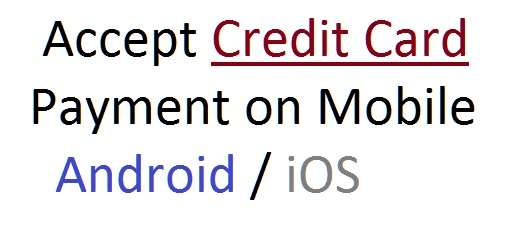 Accept credit card payment on Mobile Adroid iOS